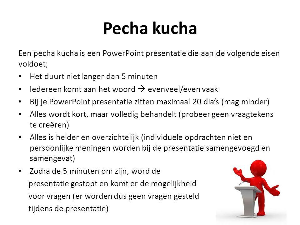 Pecha kucha Een pecha kucha is een PowerPoint presentatie die aan de volgende eisen voldoet; Het duurt niet langer dan 5 minuten.