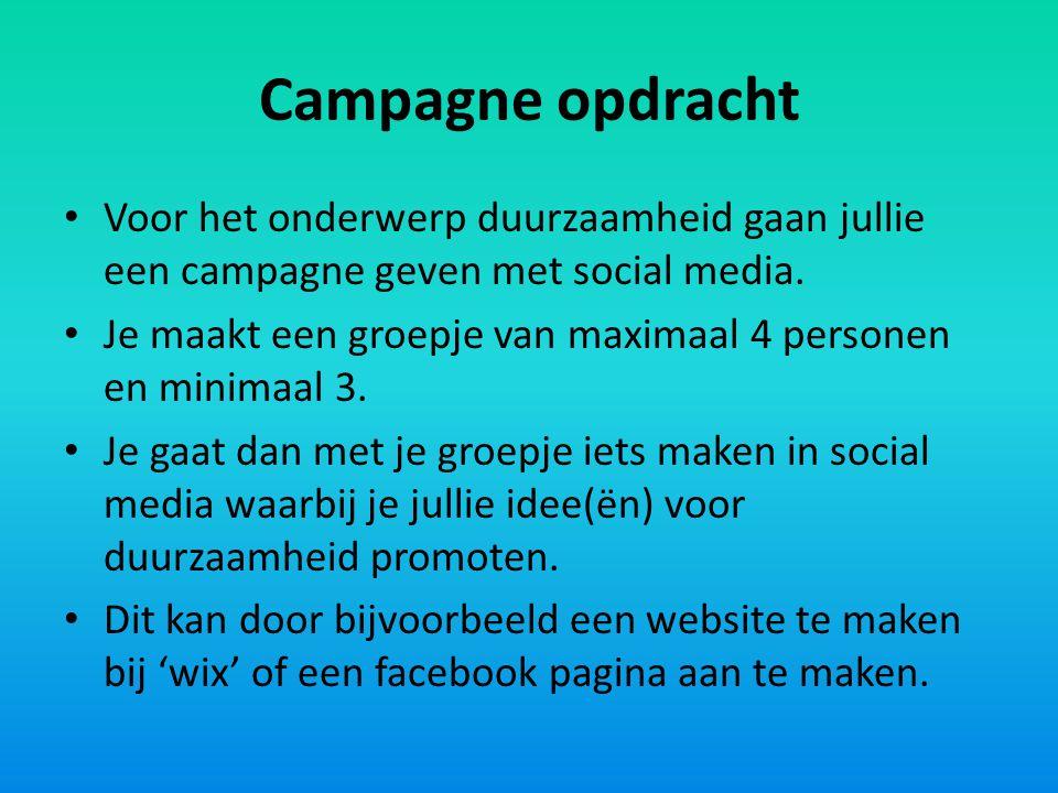 Campagne opdracht Voor het onderwerp duurzaamheid gaan jullie een campagne geven met social media.