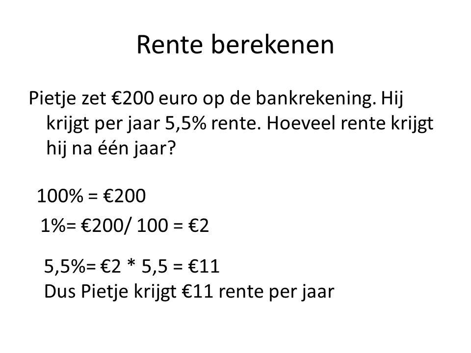 Rente berekenen Pietje zet €200 euro op de bankrekening. Hij krijgt per jaar 5,5% rente. Hoeveel rente krijgt hij na één jaar