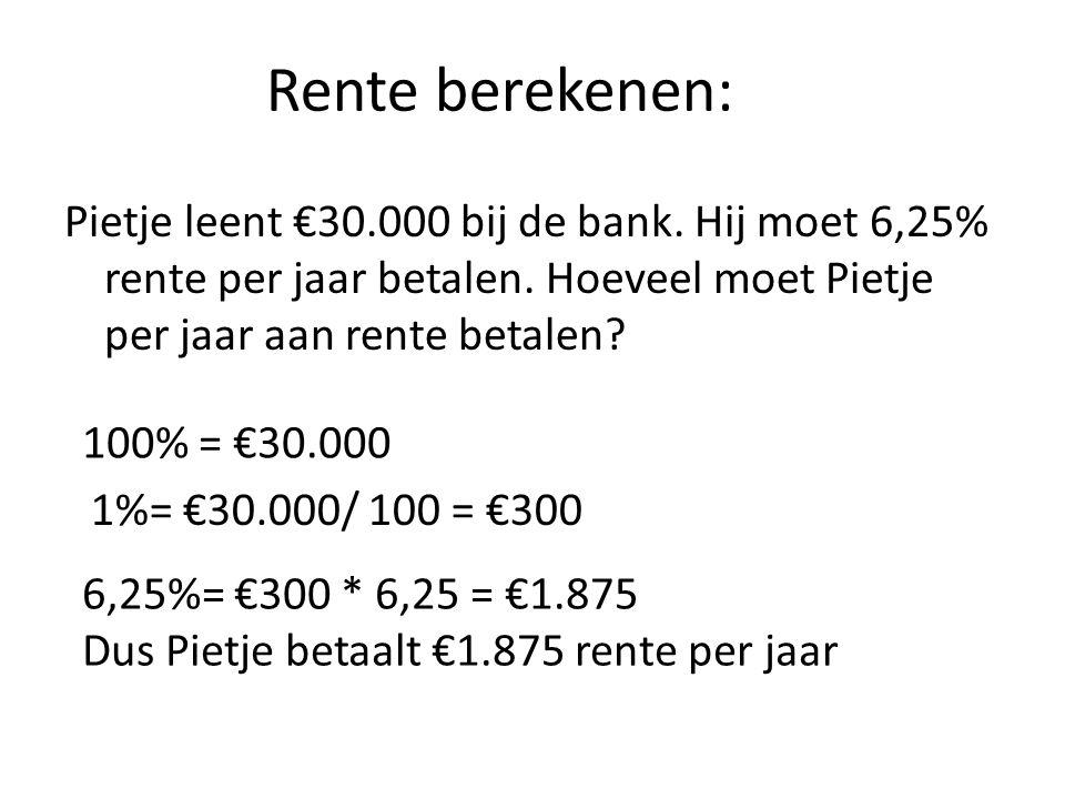 Rente berekenen: Pietje leent €30.000 bij de bank. Hij moet 6,25% rente per jaar betalen. Hoeveel moet Pietje per jaar aan rente betalen