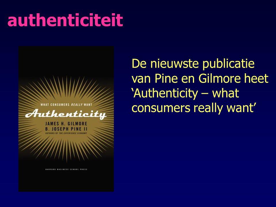 authenticiteit De nieuwste publicatie van Pine en Gilmore heet 'Authenticity – what consumers really want'