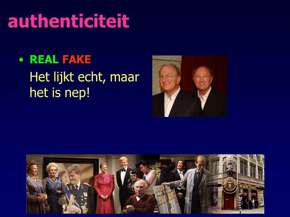 authenticiteit REAL FAKE Het lijkt echt, maar het is nep!