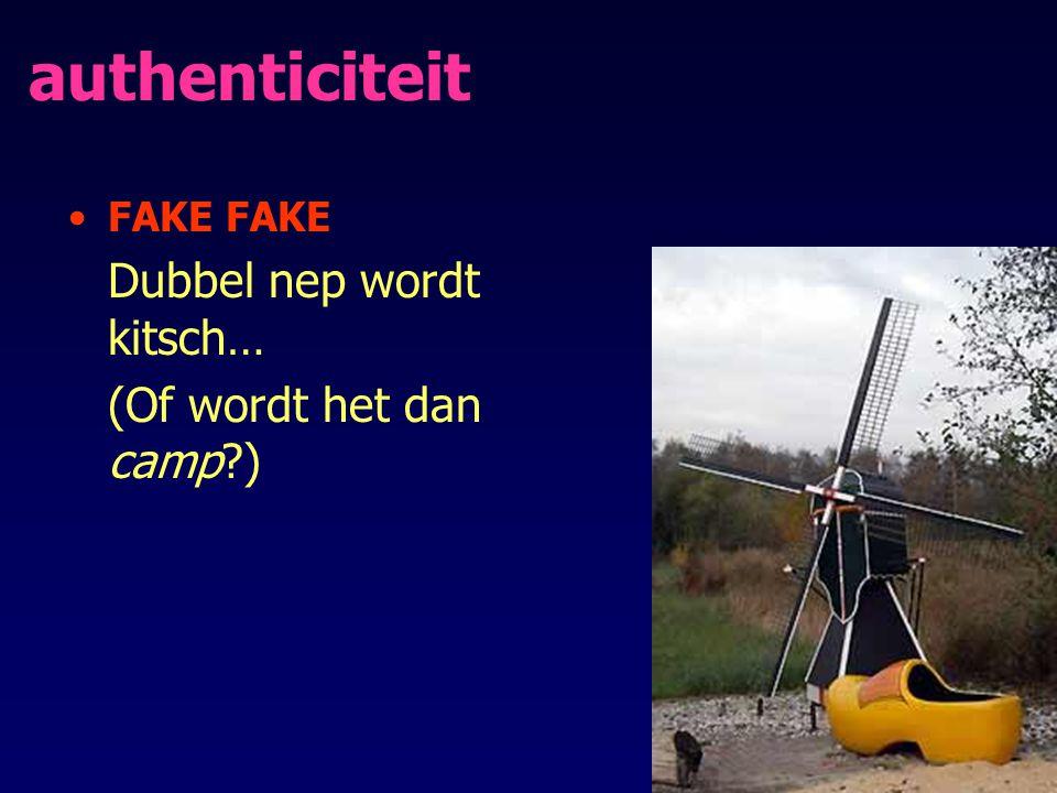 authenticiteit (Of wordt het dan camp ) FAKE FAKE