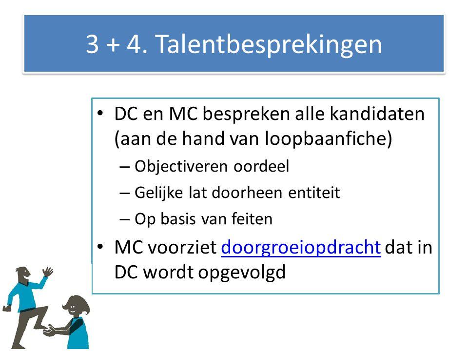 3 + 4. Talentbesprekingen DC en MC bespreken alle kandidaten (aan de hand van loopbaanfiche) Objectiveren oordeel.