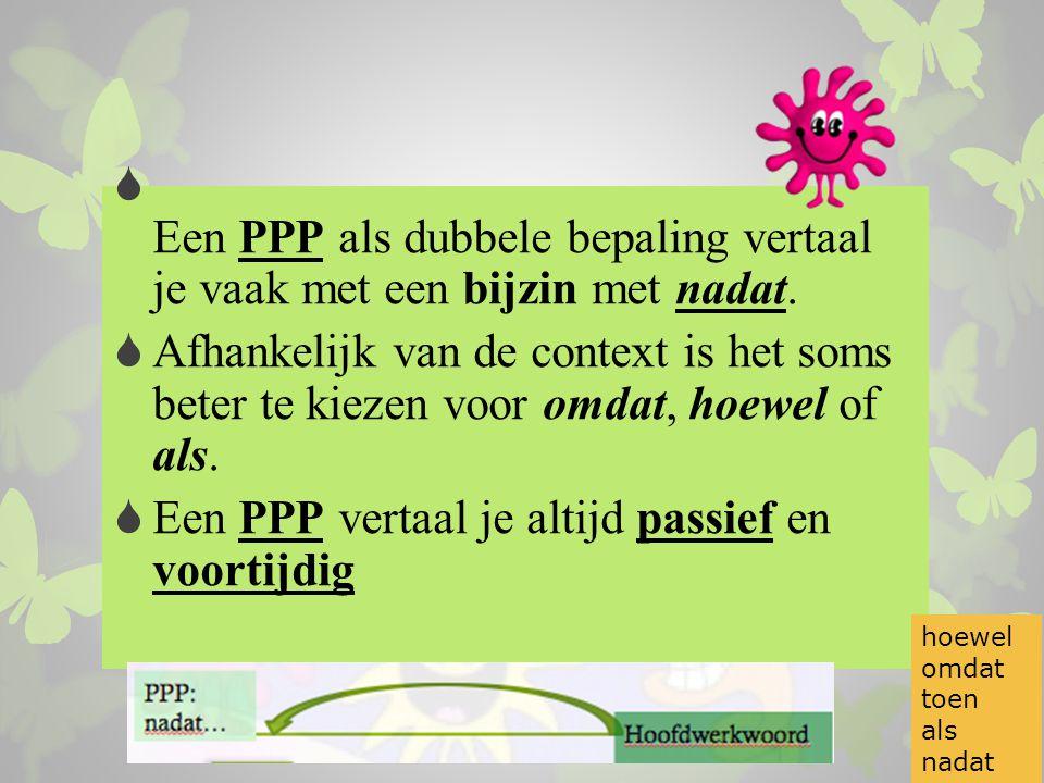 Een PPP als dubbele bepaling vertaal je vaak met een bijzin met nadat.