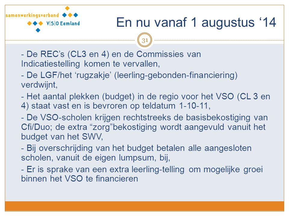 En nu vanaf 1 augustus '14 - De REC's (CL3 en 4) en de Commissies van Indicatiestelling komen te vervallen,
