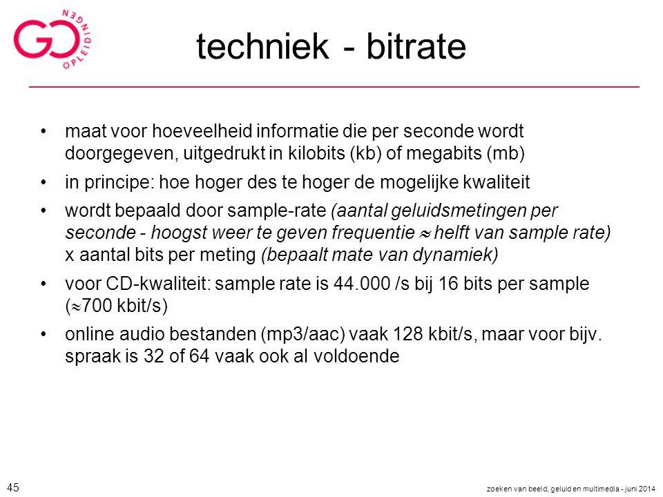 techniek - bitrate maat voor hoeveelheid informatie die per seconde wordt doorgegeven, uitgedrukt in kilobits (kb) of megabits (mb)