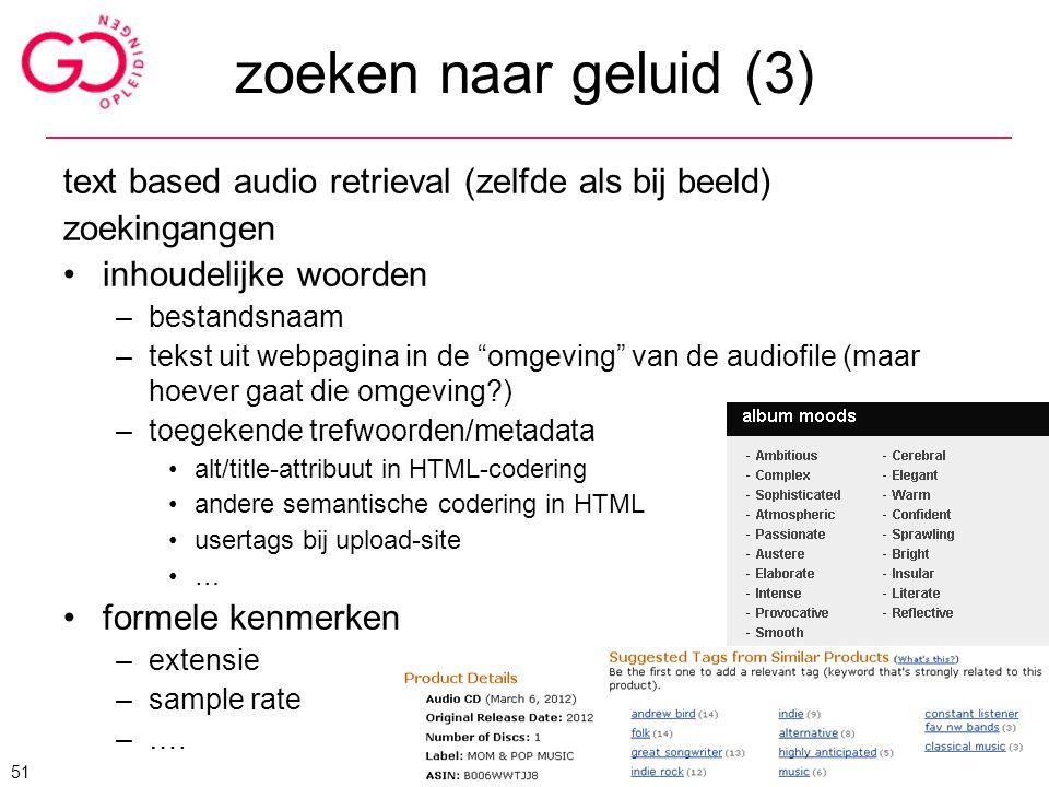 zoeken naar geluid (3) text based audio retrieval (zelfde als bij beeld) zoekingangen. inhoudelijke woorden.