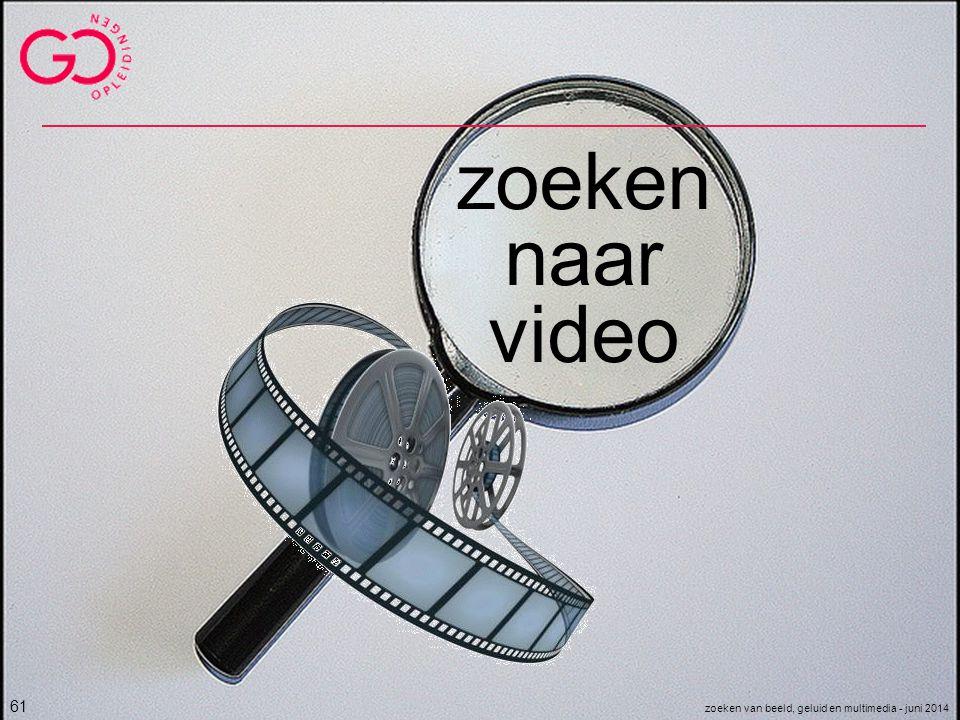 zoeken naar video 61 zoeken van beeld, geluid en multimedia - juni 2014
