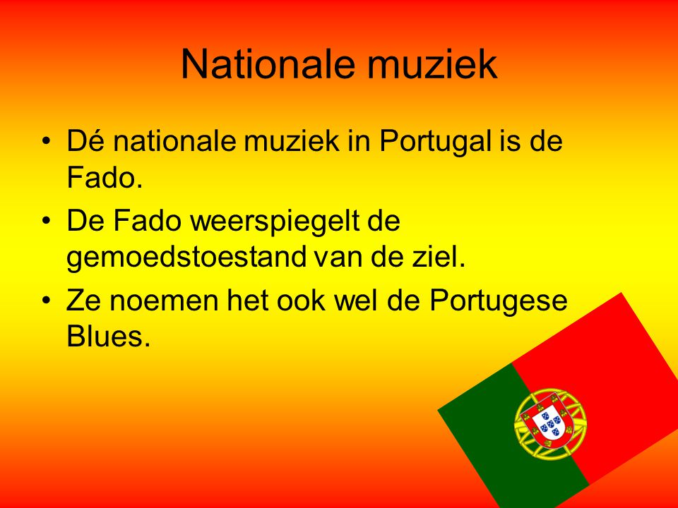 Nationale muziek Dé nationale muziek in Portugal is de Fado.