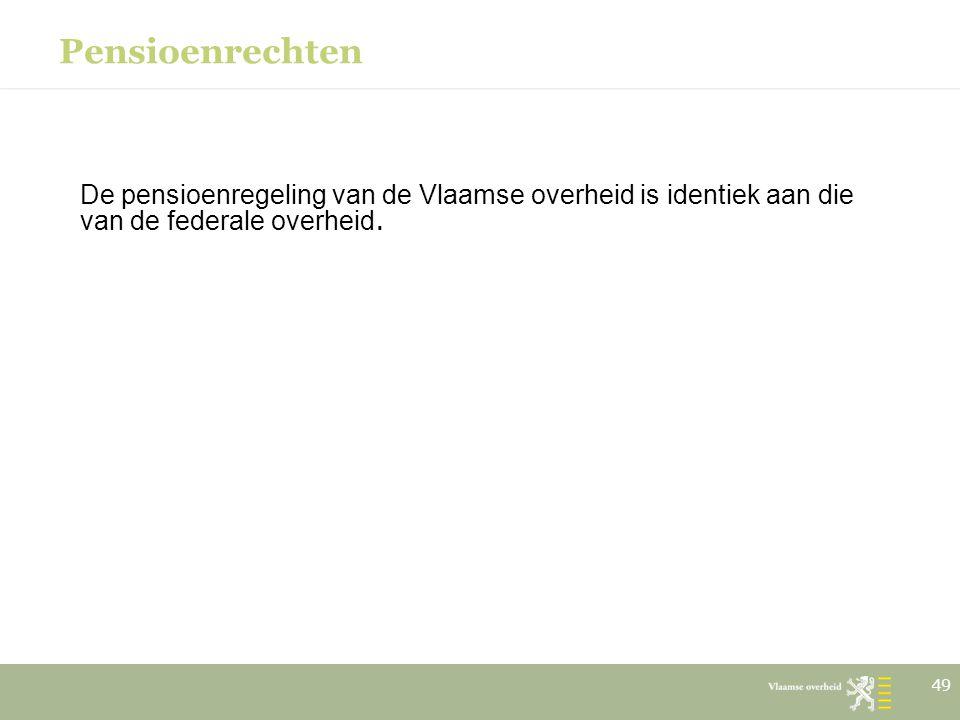 Pensioenrechten De pensioenregeling van de Vlaamse overheid is identiek aan die van de federale overheid.
