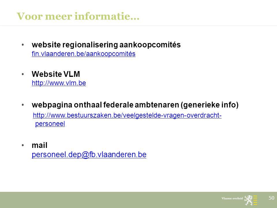 Voor meer informatie… website regionalisering aankoopcomités fin.vlaanderen.be/aankoopcomités. Website VLM http://www.vlm.be.