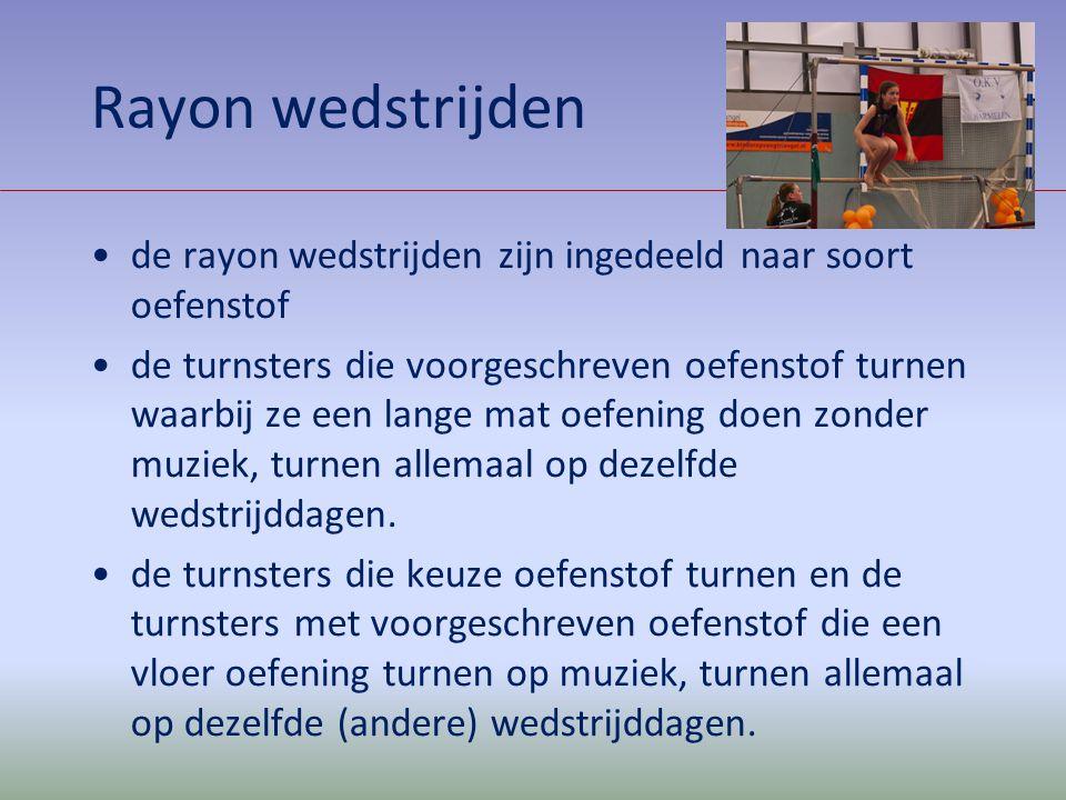 Rayon wedstrijden de rayon wedstrijden zijn ingedeeld naar soort oefenstof.