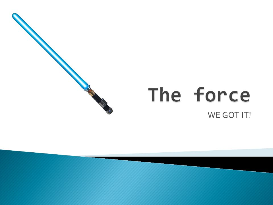 The force WE GOT IT!