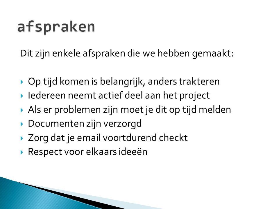 afspraken Dit zijn enkele afspraken die we hebben gemaakt: