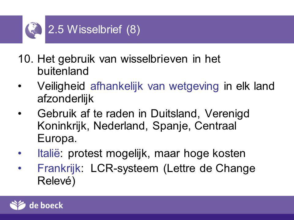2.5 Wisselbrief (8) Het gebruik van wisselbrieven in het buitenland. Veiligheid afhankelijk van wetgeving in elk land afzonderlijk.