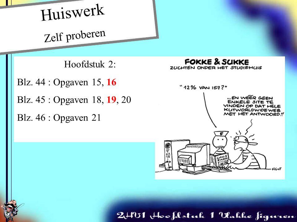 Huiswerk Zelf proberen Hoofdstuk 2: Blz. 44 : Opgaven 15, 16