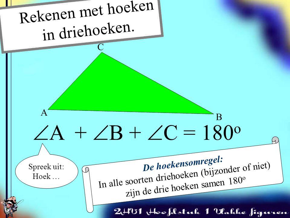 A + B + C = 180o Rekenen met hoeken in driehoeken. C A B