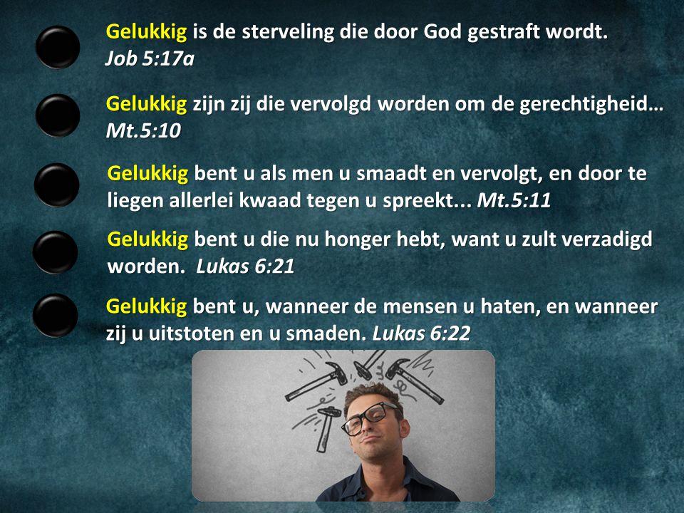 Gelukkig is de sterveling die door God gestraft wordt. Job 5:17a