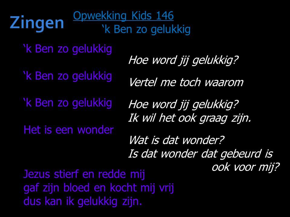 Zingen Opwekking Kids 146 'k Ben zo gelukkig 'k Ben zo gelukkig