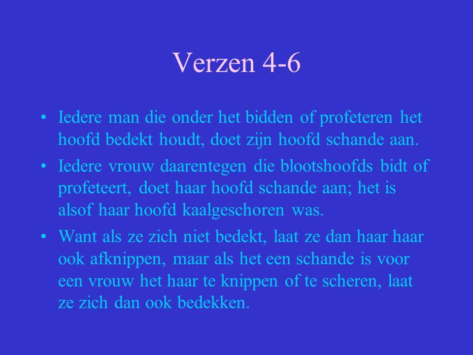Verzen 4-6 Iedere man die onder het bidden of profeteren het hoofd bedekt houdt, doet zijn hoofd schande aan.
