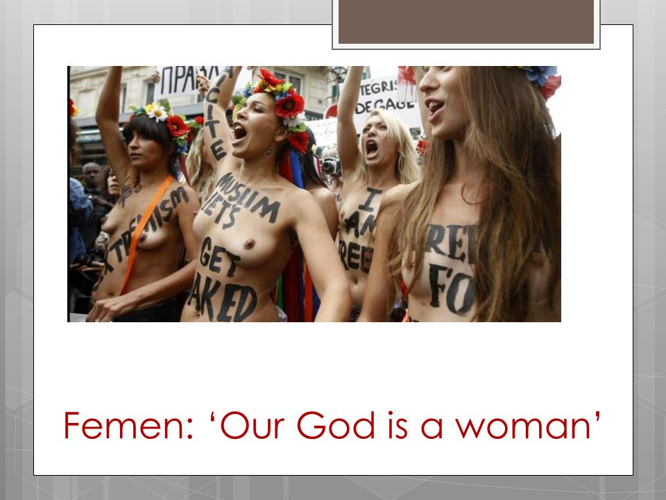 Femen: 'Our God is a woman'