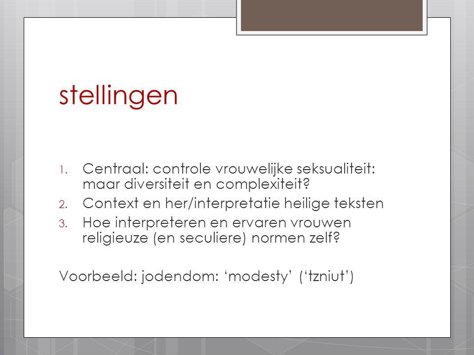 stellingen Centraal: controle vrouwelijke seksualiteit: maar diversiteit en complexiteit Context en her/interpretatie heilige teksten.