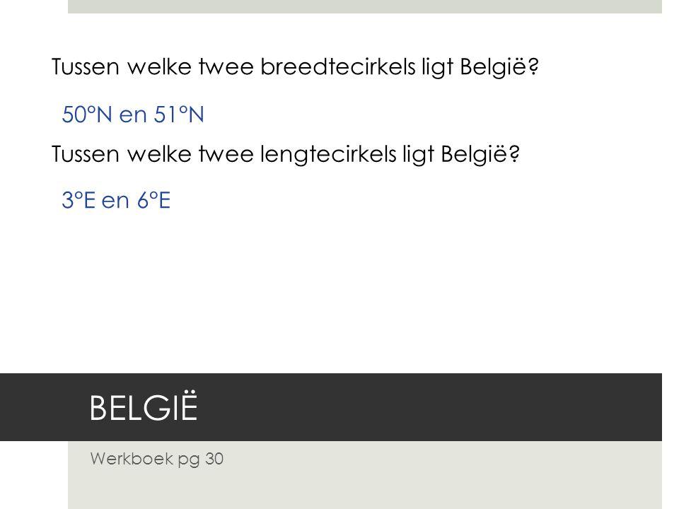 BELGIË Tussen welke twee breedtecirkels ligt België 50°N en 51°N