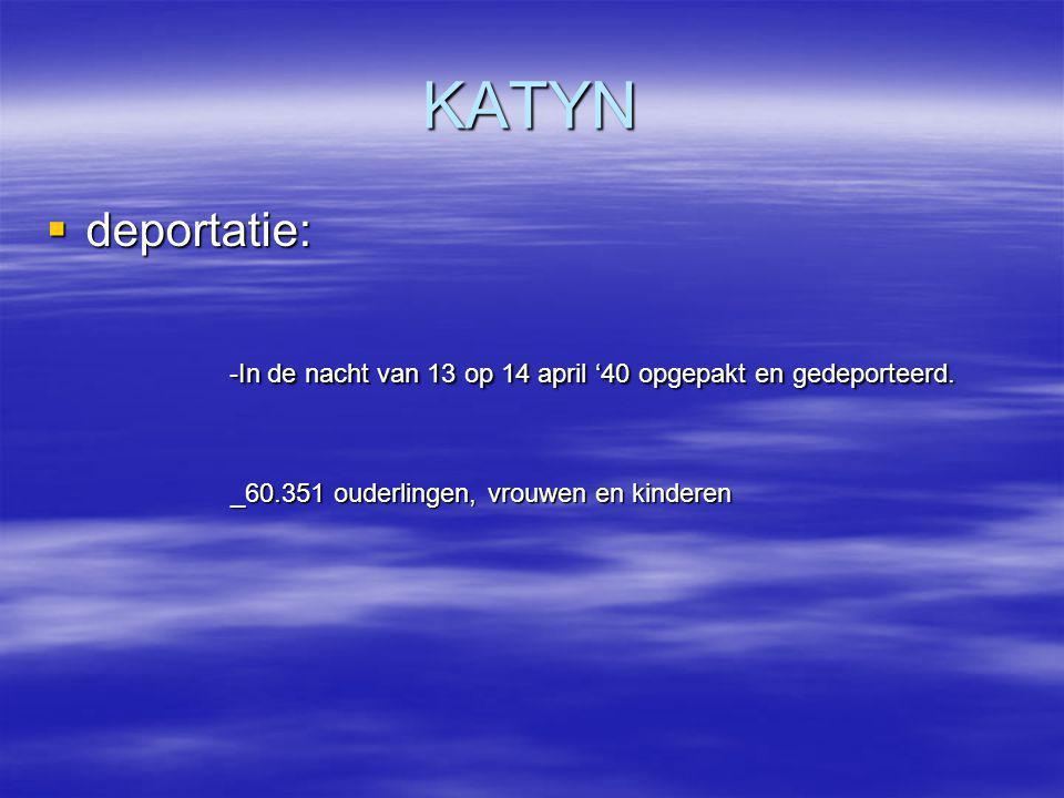 KATYN deportatie: -In de nacht van 13 op 14 april '40 opgepakt en gedeporteerd.