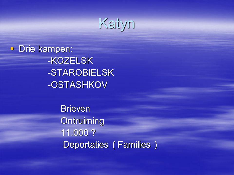 Katyn Drie kampen: -KOZELSK -STAROBIELSK -OSTASHKOV Brieven Ontruiming