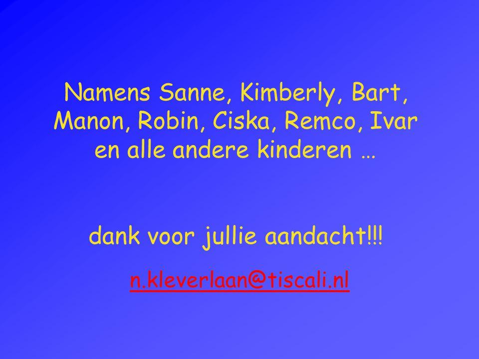 Namens Sanne, Kimberly, Bart, Manon, Robin, Ciska, Remco, Ivar en alle andere kinderen … dank voor jullie aandacht!!!