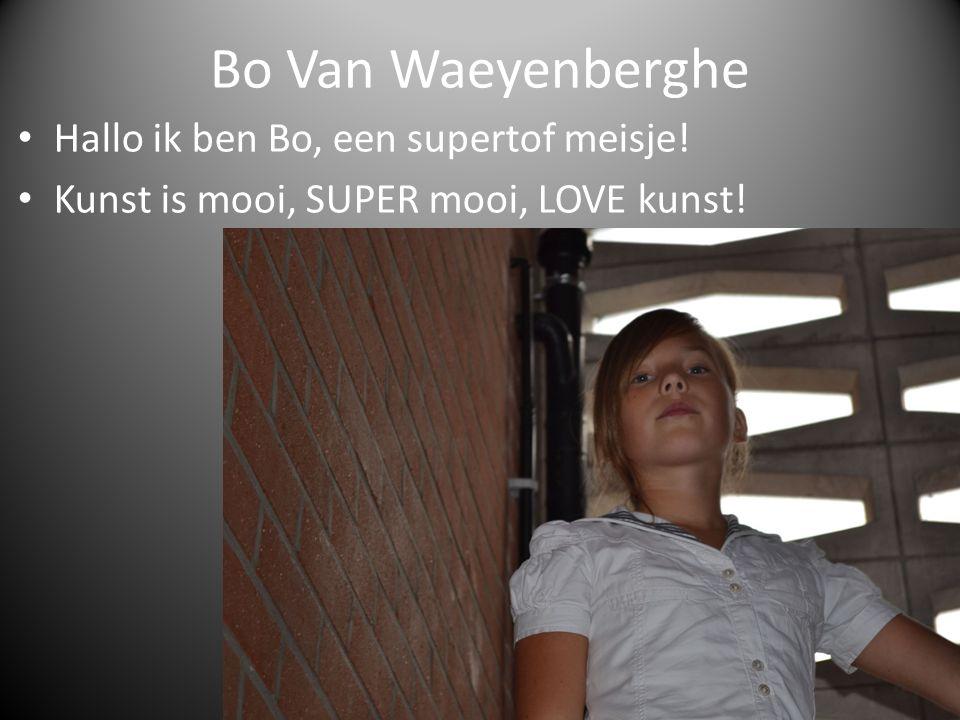 Bo Van Waeyenberghe Hallo ik ben Bo, een supertof meisje!