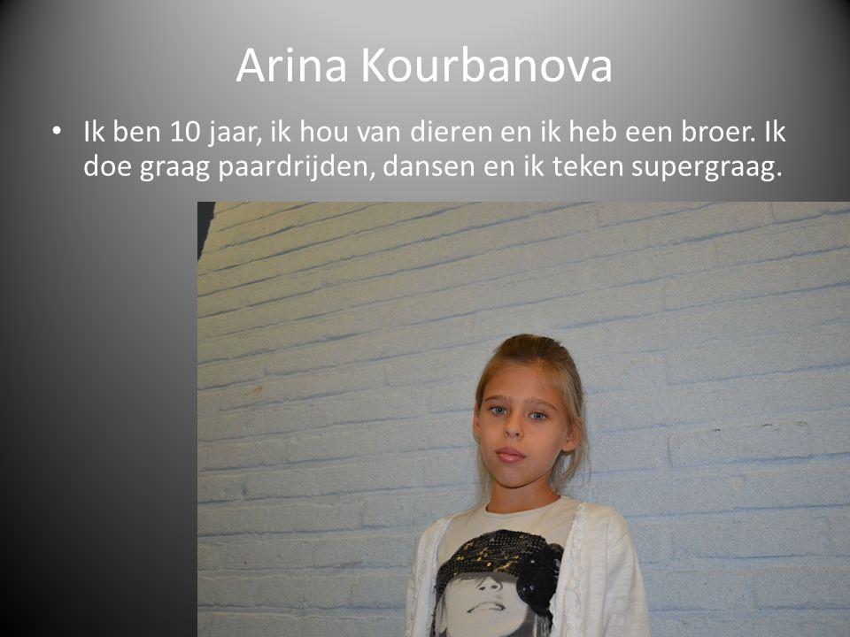 Arina Kourbanova Ik ben 10 jaar, ik hou van dieren en ik heb een broer.