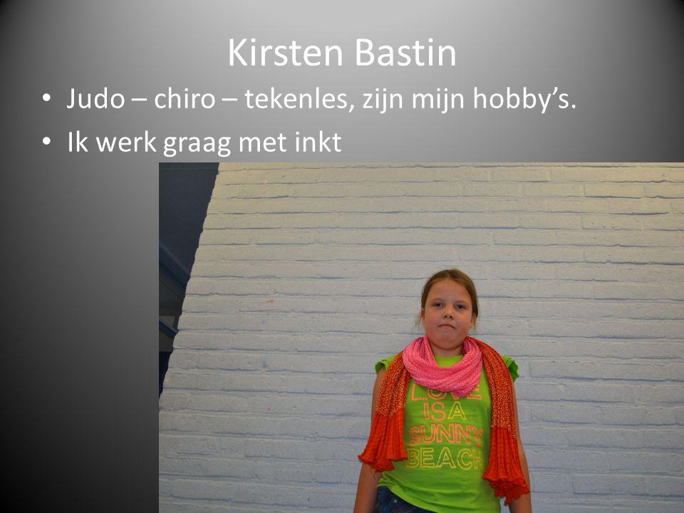 Kirsten Bastin Judo – chiro – tekenles, zijn mijn hobby's.