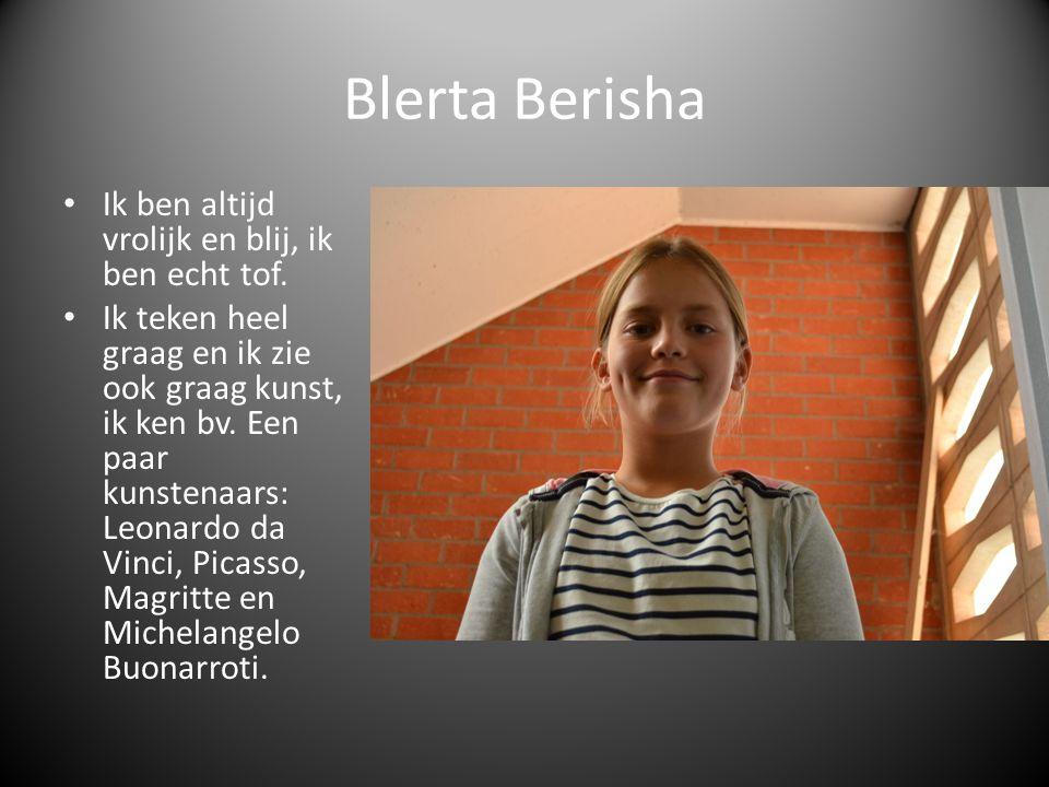 Blerta Berisha Ik ben altijd vrolijk en blij, ik ben echt tof.
