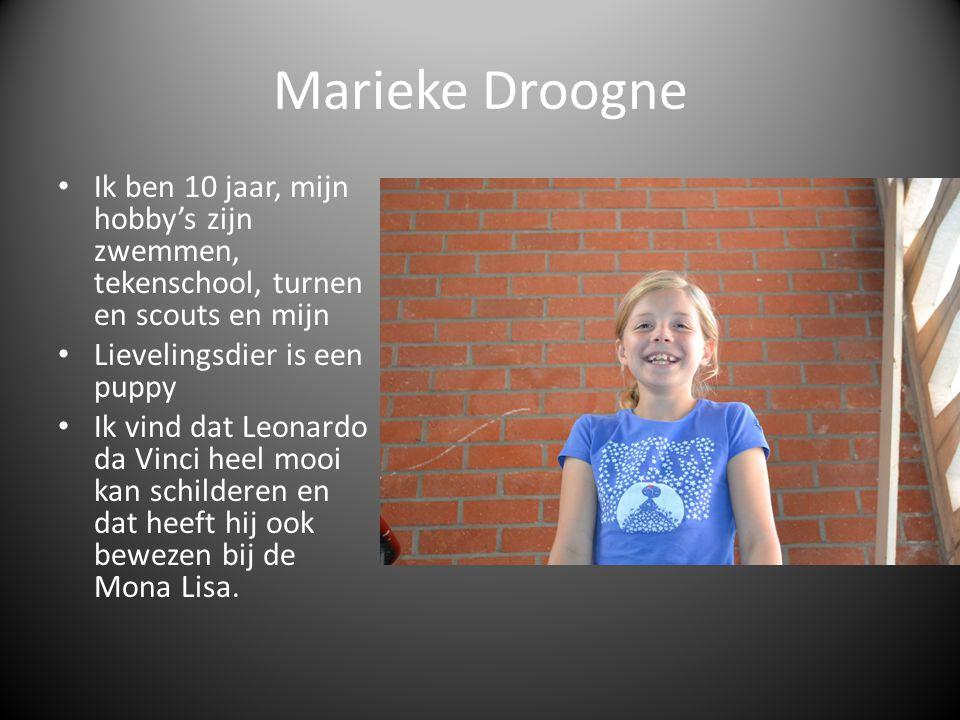 Marieke Droogne Ik ben 10 jaar, mijn hobby's zijn zwemmen, tekenschool, turnen en scouts en mijn. Lievelingsdier is een puppy.