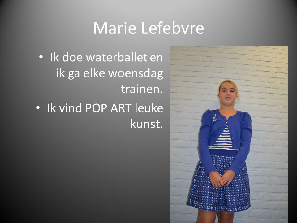 Marie Lefebvre Ik doe waterballet en ik ga elke woensdag trainen.
