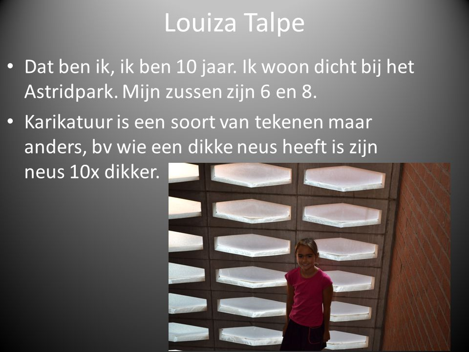 Louiza Talpe Dat ben ik, ik ben 10 jaar. Ik woon dicht bij het Astridpark. Mijn zussen zijn 6 en 8.