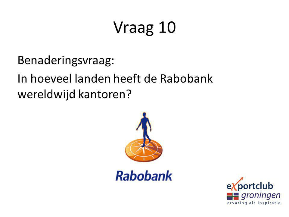 Vraag 10 Benaderingsvraag: In hoeveel landen heeft de Rabobank wereldwijd kantoren