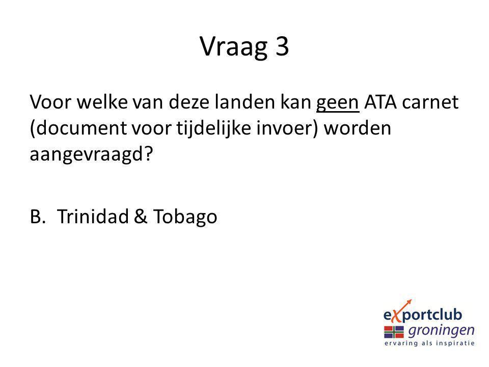 Vraag 3 Voor welke van deze landen kan geen ATA carnet (document voor tijdelijke invoer) worden aangevraagd