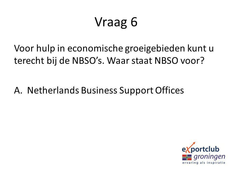 Vraag 6 Voor hulp in economische groeigebieden kunt u terecht bij de NBSO's.