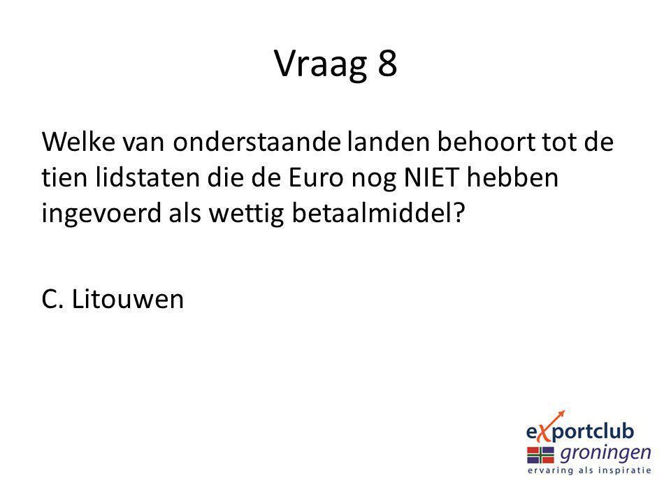 Vraag 8 Welke van onderstaande landen behoort tot de tien lidstaten die de Euro nog NIET hebben ingevoerd als wettig betaalmiddel.