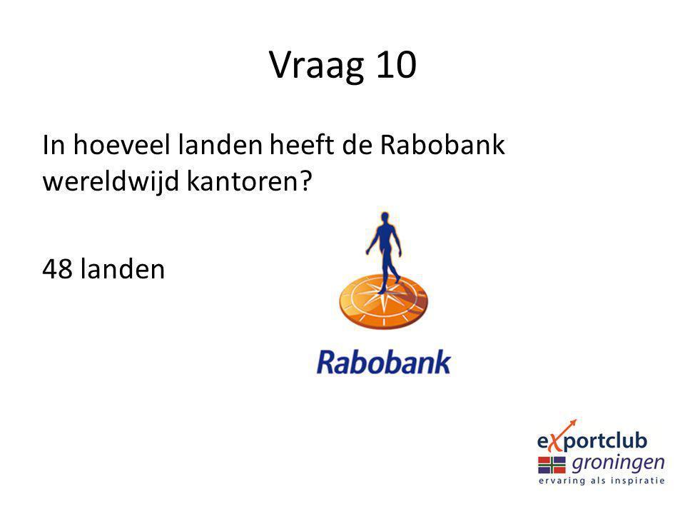 Vraag 10 In hoeveel landen heeft de Rabobank wereldwijd kantoren 48 landen