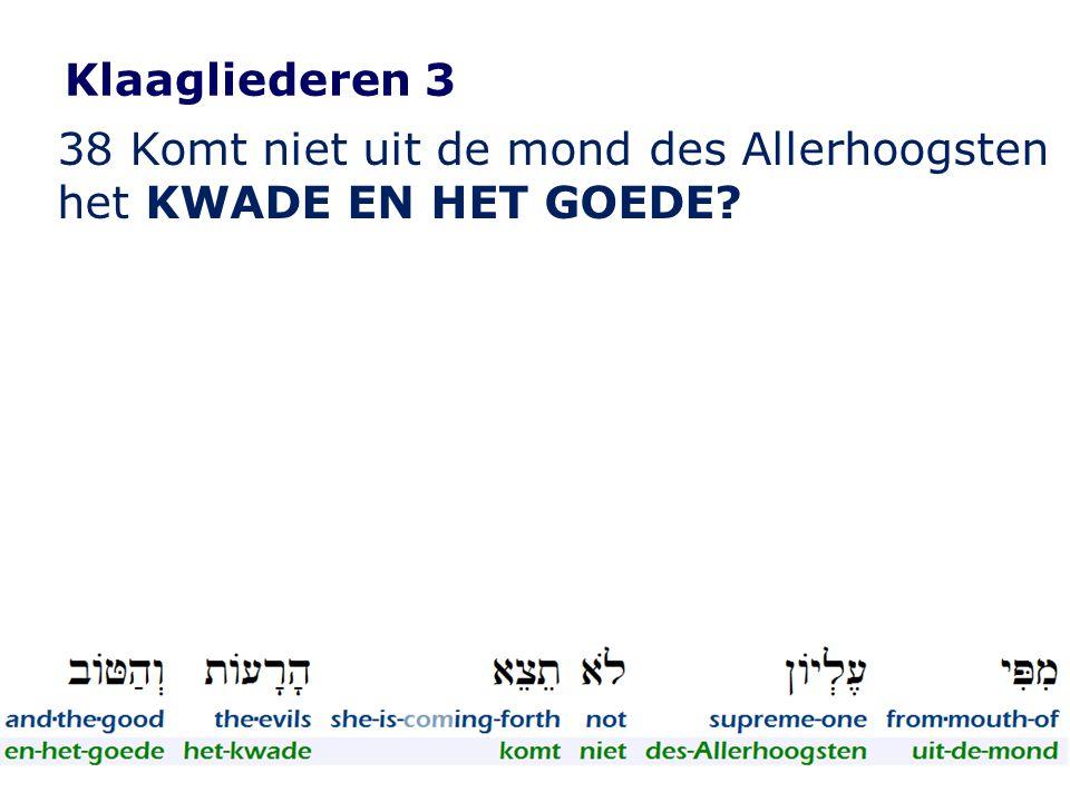 Klaagliederen 3 38 Komt niet uit de mond des Allerhoogsten het KWADE EN HET GOEDE