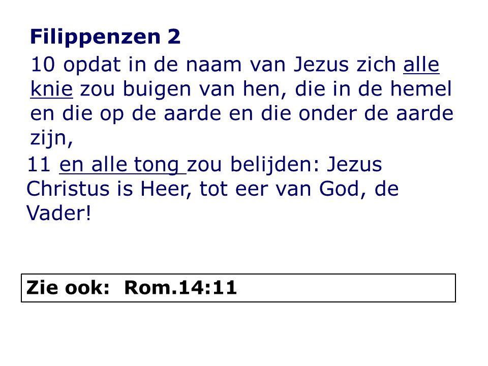 Filippenzen 2 10 opdat in de naam van Jezus zich alle knie zou buigen van hen, die in de hemel en die op de aarde en die onder de aarde zijn,
