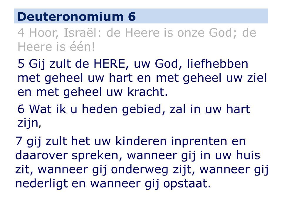Deuteronomium 6 4 Hoor, Israël: de Heere is onze God; de Heere is één!