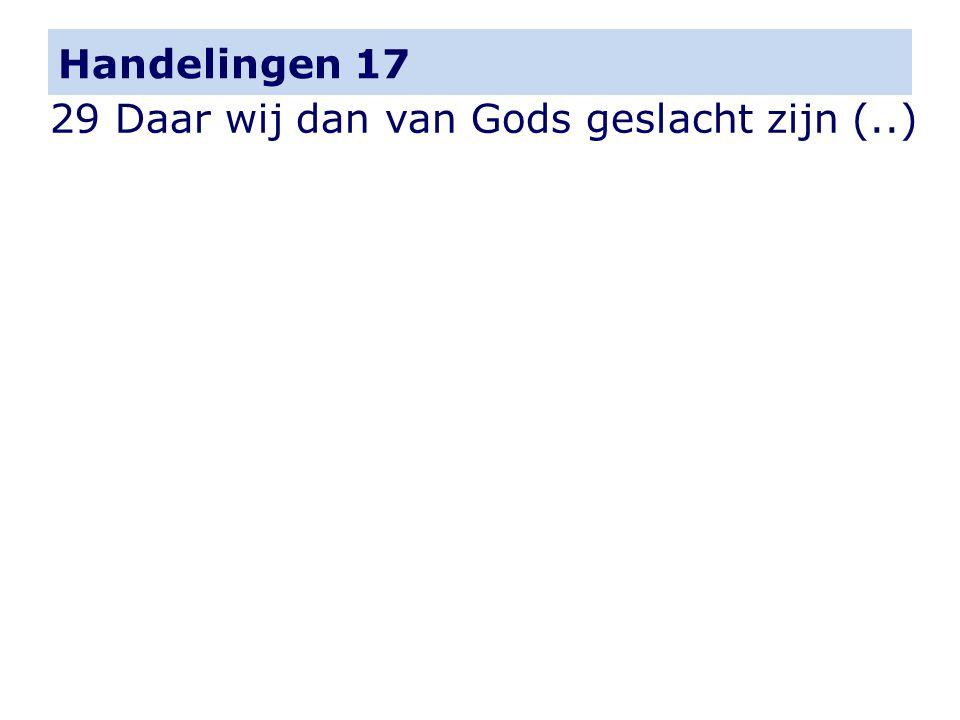 Handelingen 17 29 Daar wij dan van Gods geslacht zijn (..)