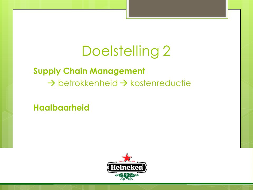 Doelstelling 2 Supply Chain Management  betrokkenheid  kostenreductie Haalbaarheid
