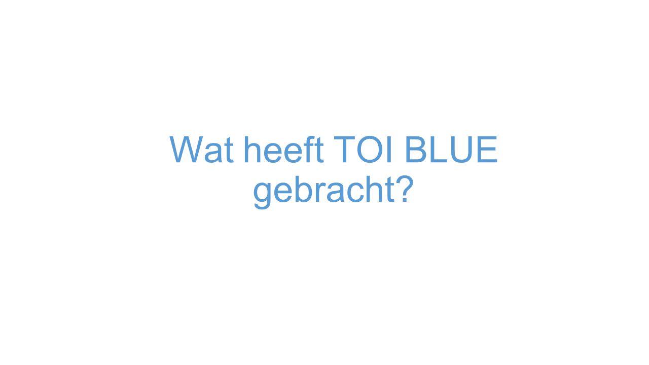 Wat heeft TOI BLUE gebracht