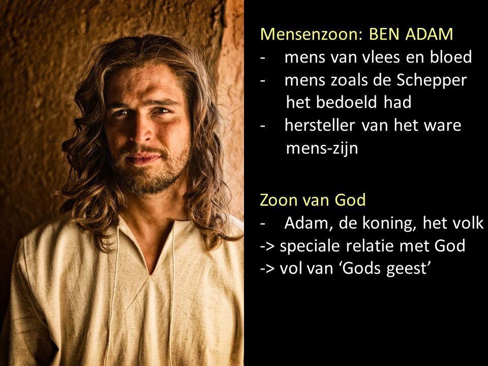 Mensenzoon: BEN ADAM mens van vlees en bloed. mens zoals de Schepper. het bedoeld had. hersteller van het ware.